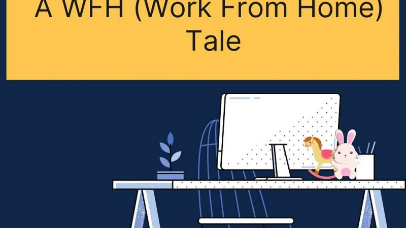 A WFH (Work From Home) Tale
