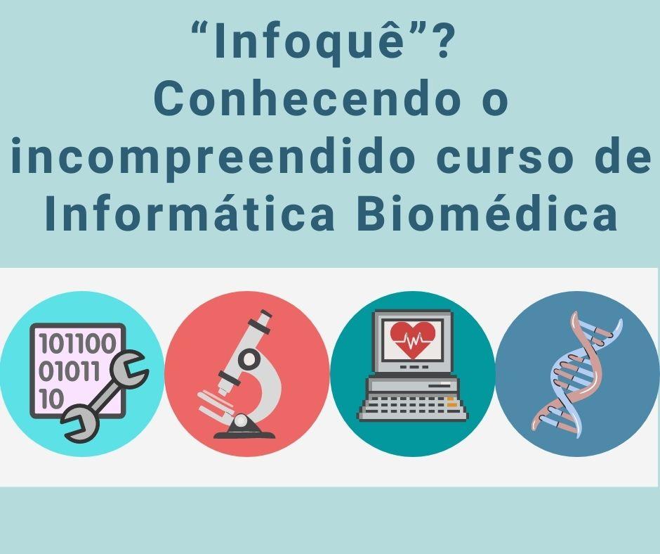 """""""Infoquê""""? Conhecendo o incompreendido curso de Informática Biomédica"""