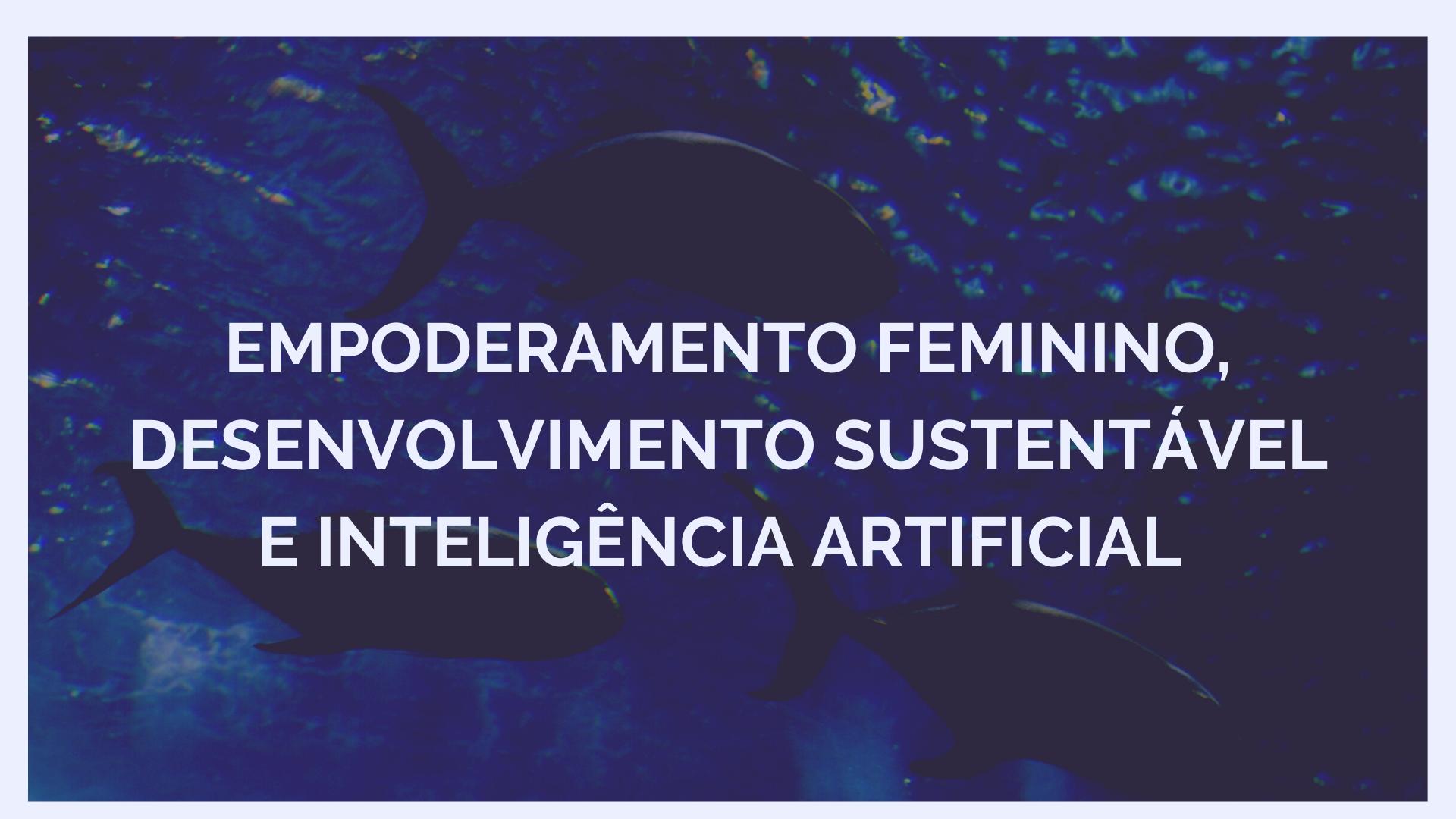 Empoderamento feminino, desenvolvimento sustentável e inteligência artificial