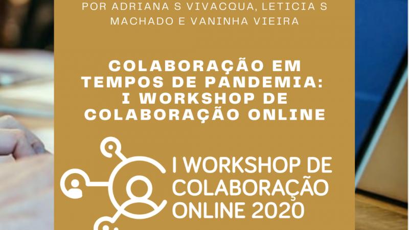 Colaboração em Tempos de Pandemia: I Workshop de Colaboração Online